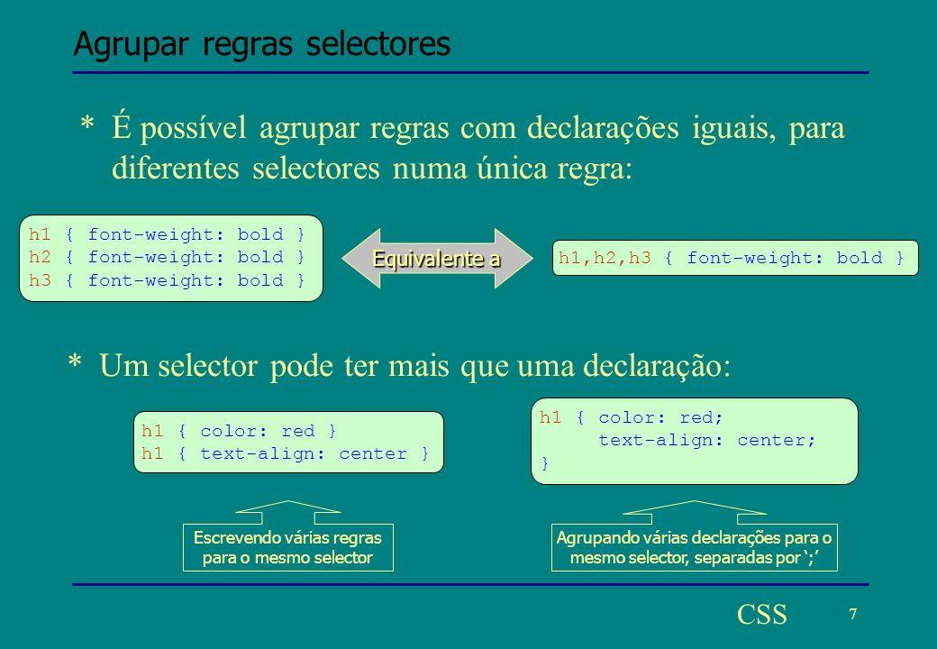 8 CSS Associar Style Sheets a documentos HTML *Uma Style Sheet afecta as características do documento HTML a que está associada.