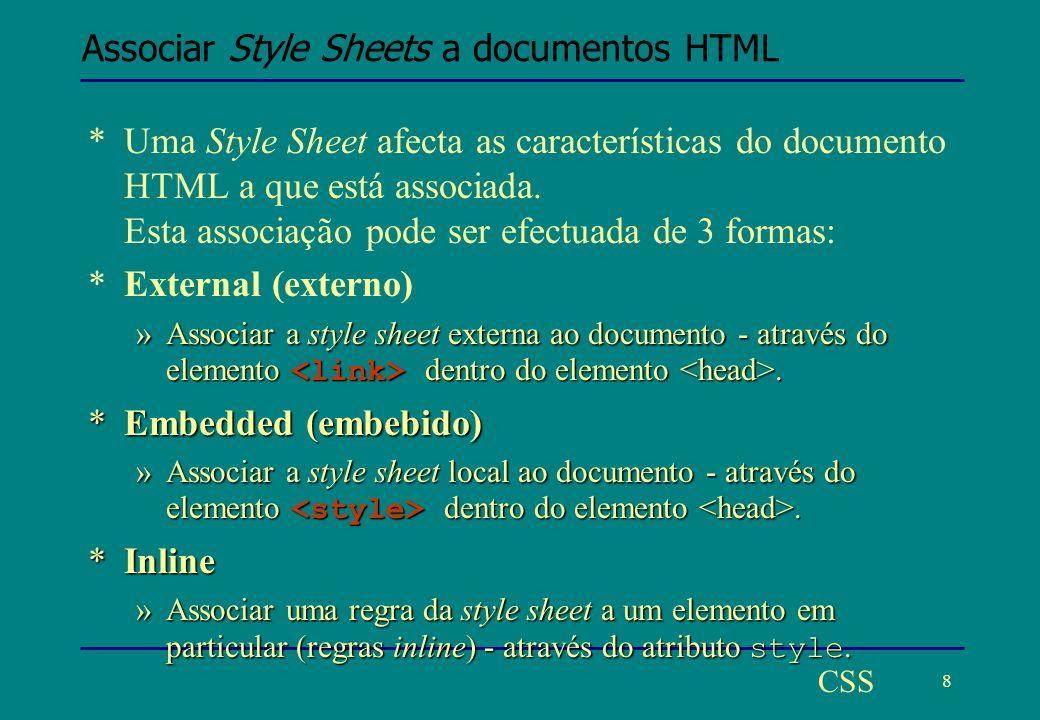 9 CSS Associação de uma Style Sheet externa (1) *Uma Style Sheet externa, pode ser associada a uma página HTML através do elemento.