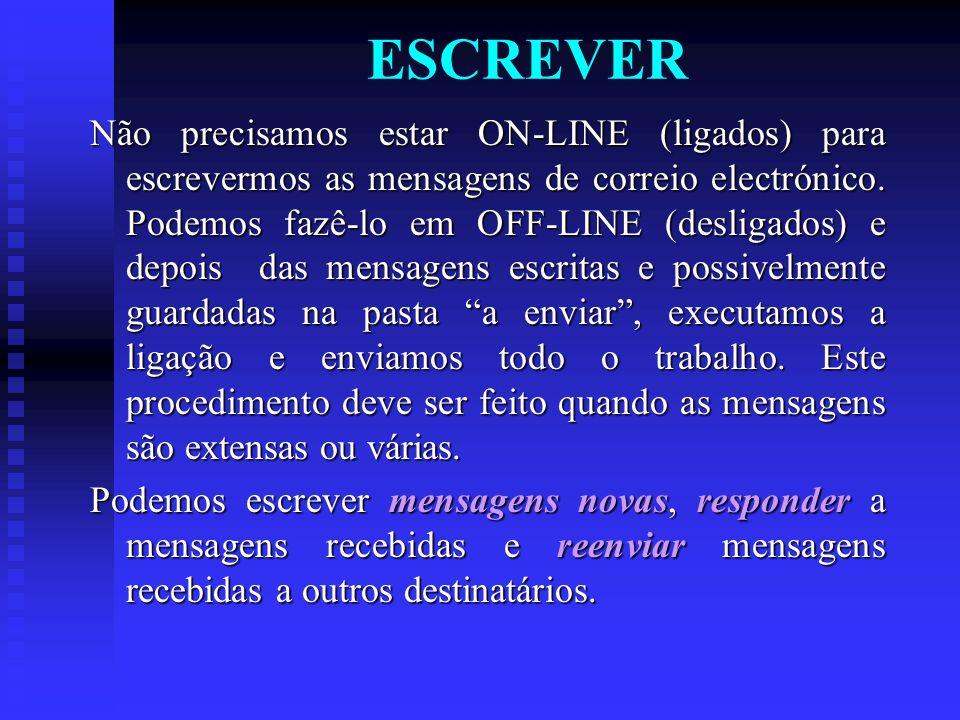 ESCREVER Não precisamos estar ON-LINE (ligados) para escrevermos as mensagens de correio electrónico. Podemos fazê-lo em OFF-LINE (desligados) e depoi