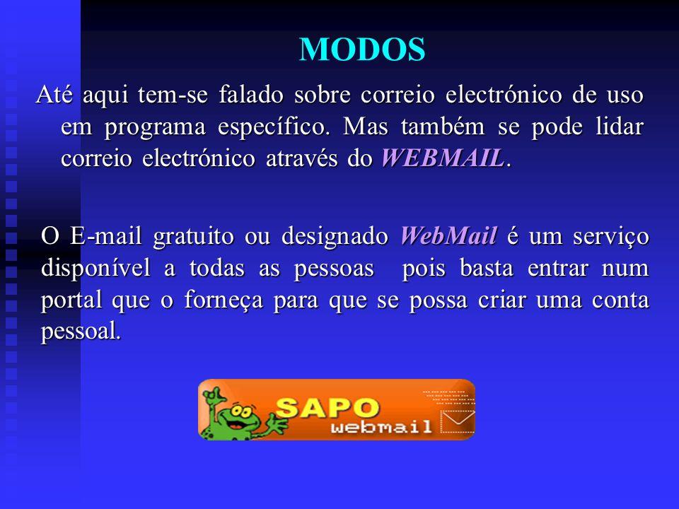 MODOS Até aqui tem-se falado sobre correio electrónico de uso em programa específico. Mas também se pode lidar correio electrónico através do WEBMAIL.