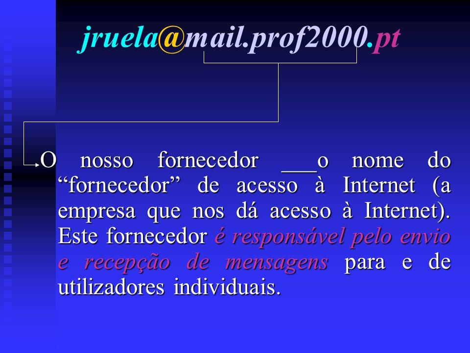 jruela@mail.prof2000.pt O nosso fornecedor ___o nome do fornecedor de acesso à Internet (a empresa que nos dá acesso à Internet). Este fornecedor é re