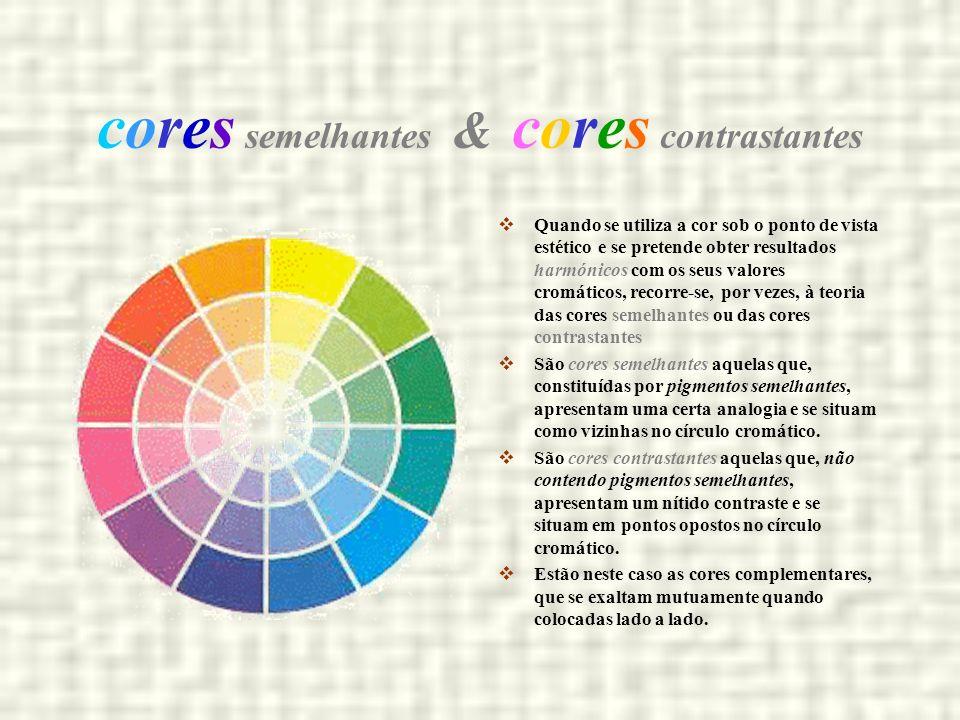 cores semelhantes & cores contrastantes Quando se utiliza a cor sob o ponto de vista estético e se pretende obter resultados harmónicos com os seus va