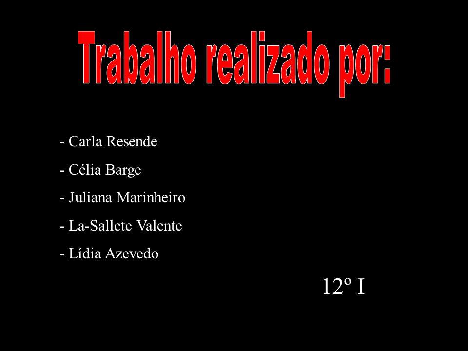 -- -- Carla Resende -- -- Célia Barge -- -- Juliana Marinheiro -- -- La-Sallete Valente -- -- Lídia Azevedo 12º I