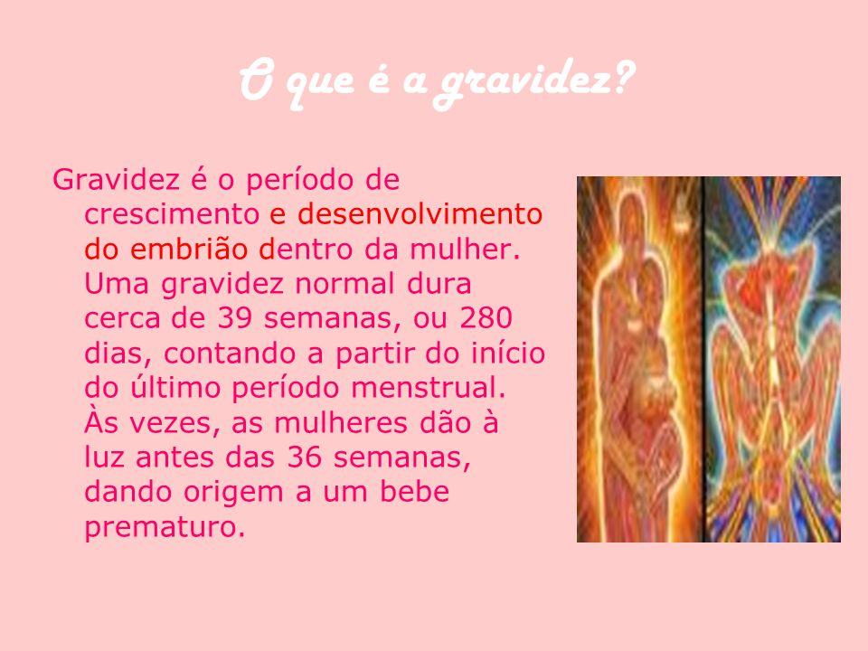 O que é a gravidez? Gravidez é o período de crescimento e desenvolvimento do embrião dentro da mulher. Uma gravidez normal dura cerca de 39 semanas, o