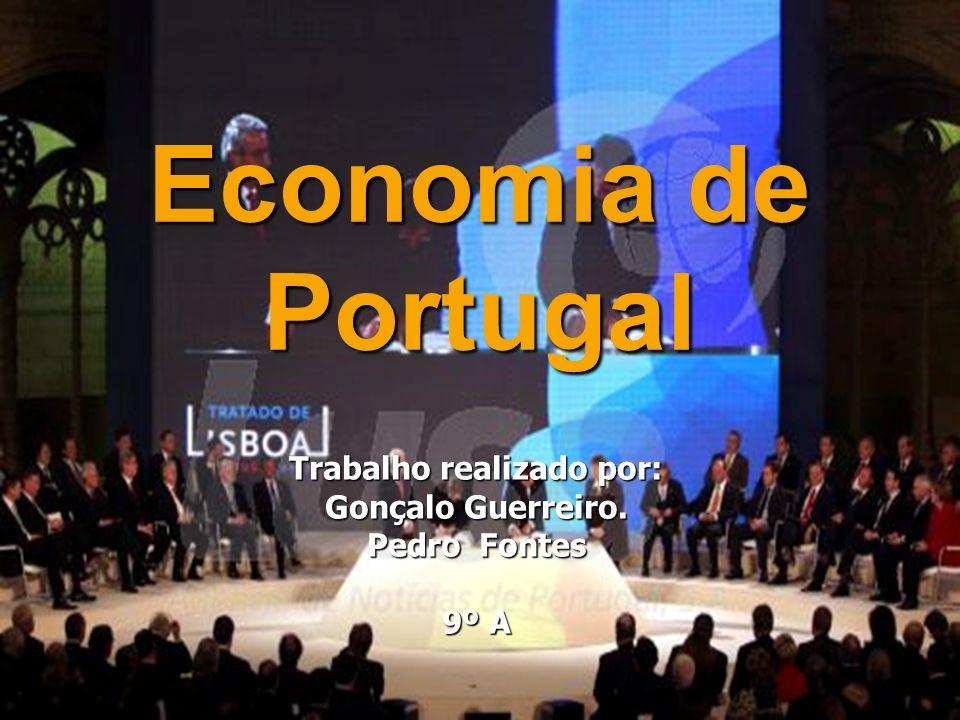 Economia de Portugal Trabalho realizado por: Gonçalo Guerreiro. Pedro Fontes 9º A