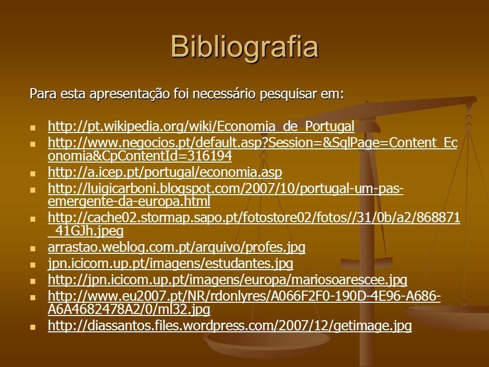 Bibliografia Para esta apresentação foi necessário pesquisar em: http://pt.wikipedia.org/wiki/Economia_de_Portugal http://www.negocios.pt/default.asp?