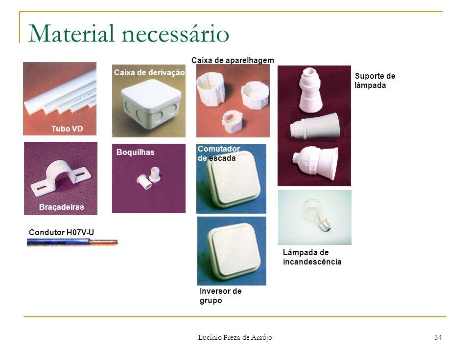 Lucínio Preza de Araújo 34 Material necessário Tubo VD Braçadeiras Caixa de derivação Boquilhas Caixa de aparelhagem Suporte de lâmpada Condutor H07V-