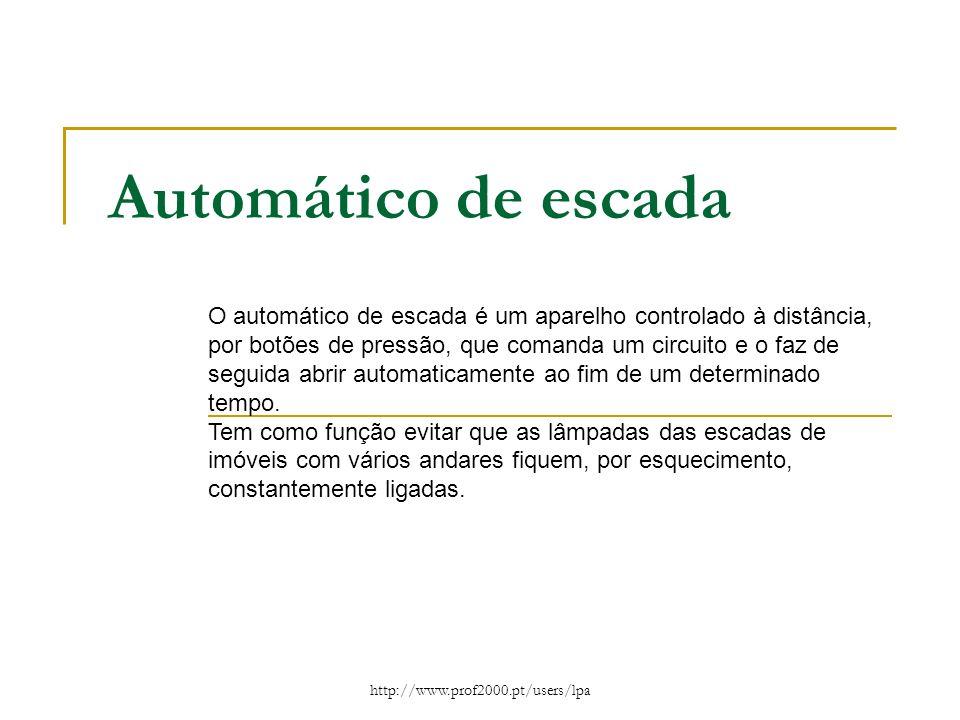 http://www.prof2000.pt/users/lpa Automático de escada O automático de escada é um aparelho controlado à distância, por botões de pressão, que comanda