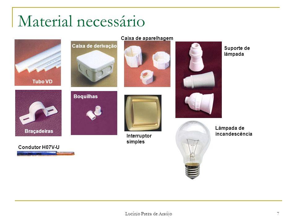 Lucínio Preza de Araújo 7 Material necessário Tubo VD Braçadeiras Caixa de derivação Boquilhas Caixa de aparelhagem Interruptor simples Suporte de lâm