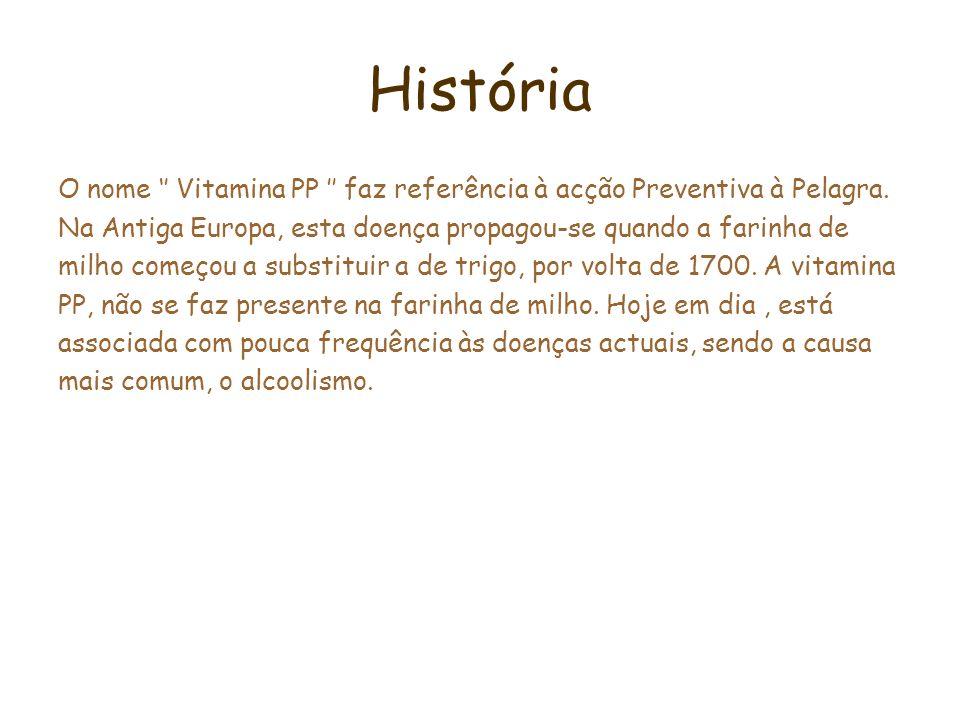 História O nome Vitamina PP faz referência à acção Preventiva à Pelagra. Na Antiga Europa, esta doença propagou-se quando a farinha de milho começou a