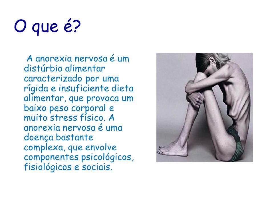 O que é? A anorexia nervosa é um distúrbio alimentar caracterizado por uma rígida e insuficiente dieta alimentar, que provoca um baixo peso corporal e