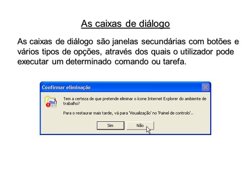 As caixas de diálogo são janelas secundárias com botões e vários tipos de opções, através dos quais o utilizador pode executar um determinado comando