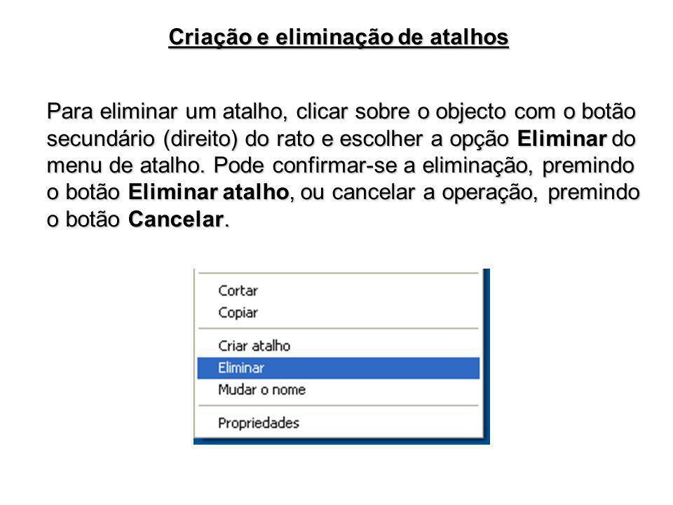 Criação e eliminação de atalhos Para eliminar um atalho, clicar sobre o objecto com o botão secundário (direito) do rato e escolher a opção Eliminar d