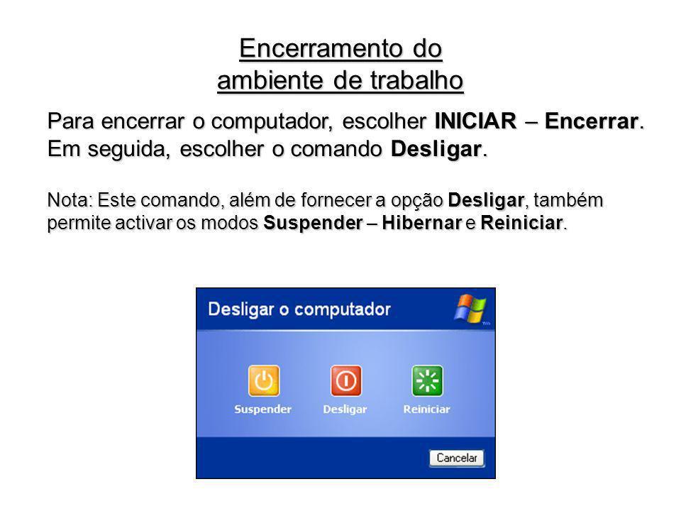 Para encerrar o computador, escolher INICIAR – Encerrar. Em seguida, escolher o comando Desligar. Nota: Este comando, além de fornecer a opção Desliga