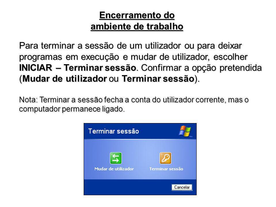 Para terminar a sessão de um utilizador ou para deixar programas em execução e mudar de utilizador, escolher INICIAR – Terminar sessão. Confirmar a op