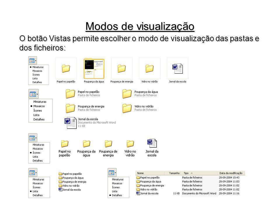 Modos de visualização O botão Vistas permite escolher o modo de visualização das pastas e dos ficheiros: