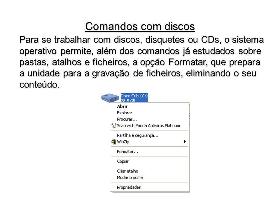 Para se trabalhar com discos, disquetes ou CDs, o sistema operativo permite, além dos comandos já estudados sobre pastas, atalhos e ficheiros, a opção