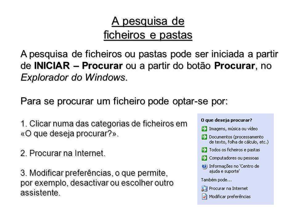 A pesquisa de ficheiros ou pastas pode ser iniciada a partir de INICIAR – Procurar ou a partir do botão Procurar, no Explorador do Windows. Para se pr