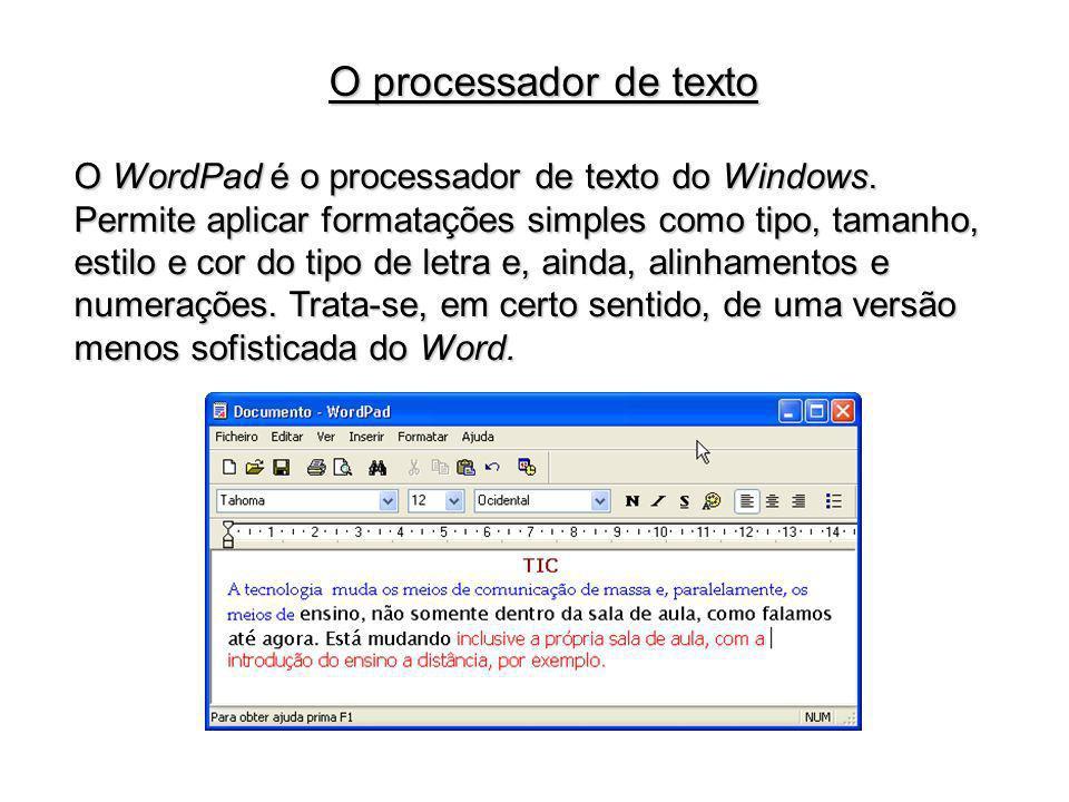 O WordPad é o processador de texto do Windows. Permite aplicar formatações simples como tipo, tamanho, estilo e cor do tipo de letra e, ainda, alinham