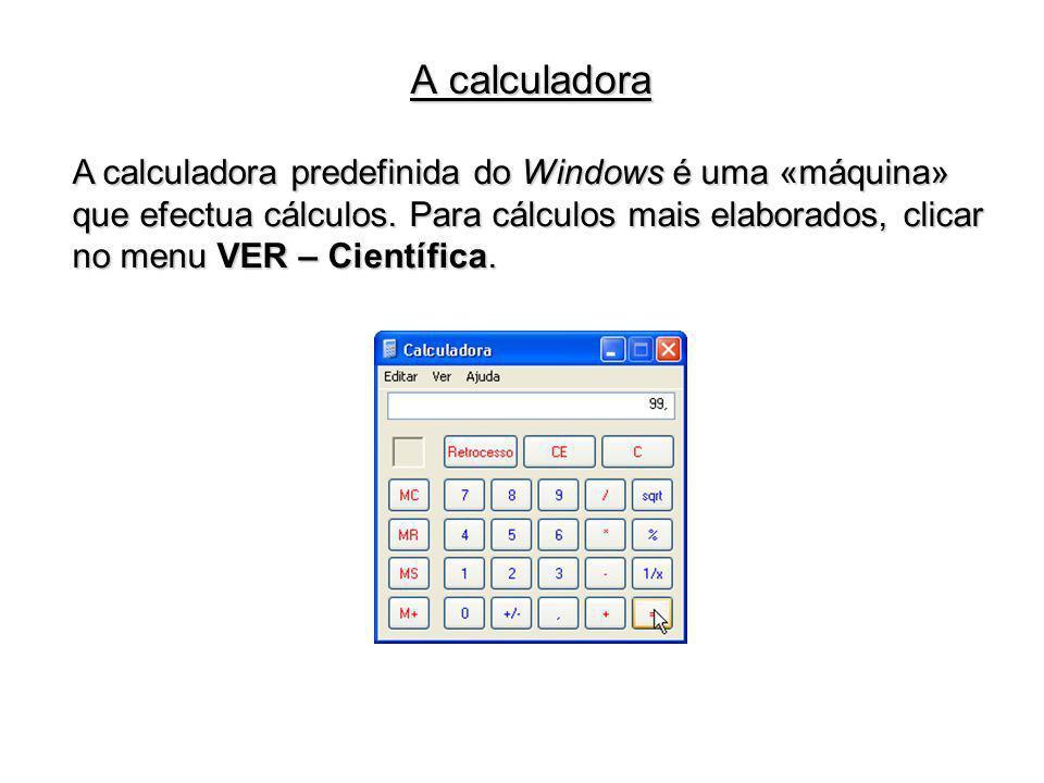 A calculadora predefinida do Windows é uma «máquina» que efectua cálculos. Para cálculos mais elaborados, clicar no menu VER – Científica. A calculado