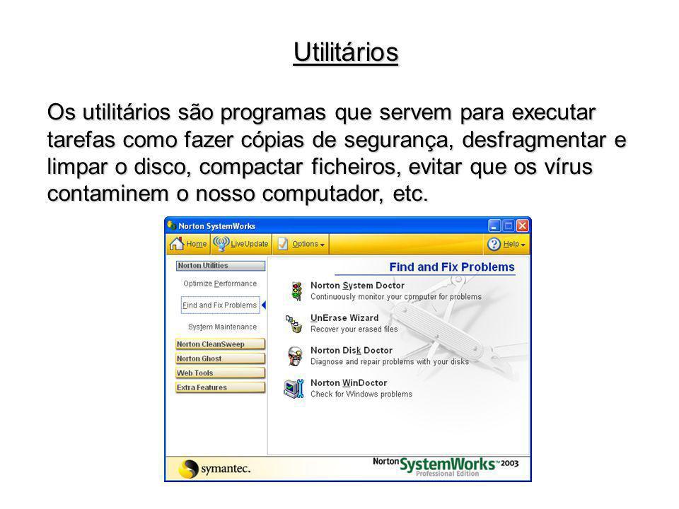 Os utilitários são programas que servem para executar tarefas como fazer cópias de segurança, desfragmentar e limpar o disco, compactar ficheiros, evi