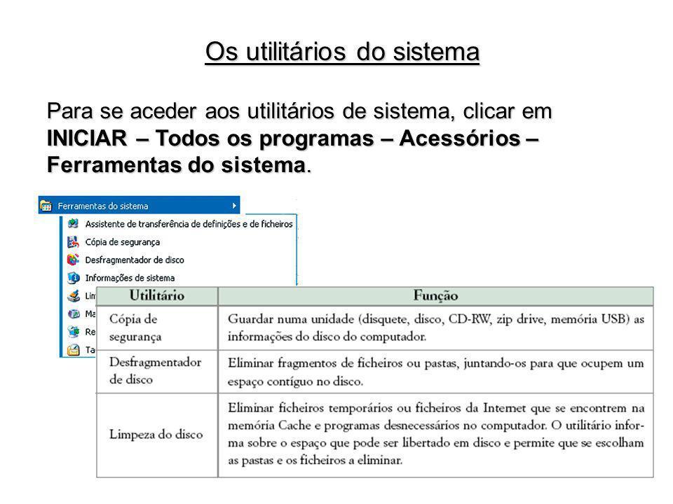 Para se aceder aos utilitários de sistema, clicar em INICIAR – Todos os programas – Acessórios – Ferramentas do sistema. Os utilitários do sistema