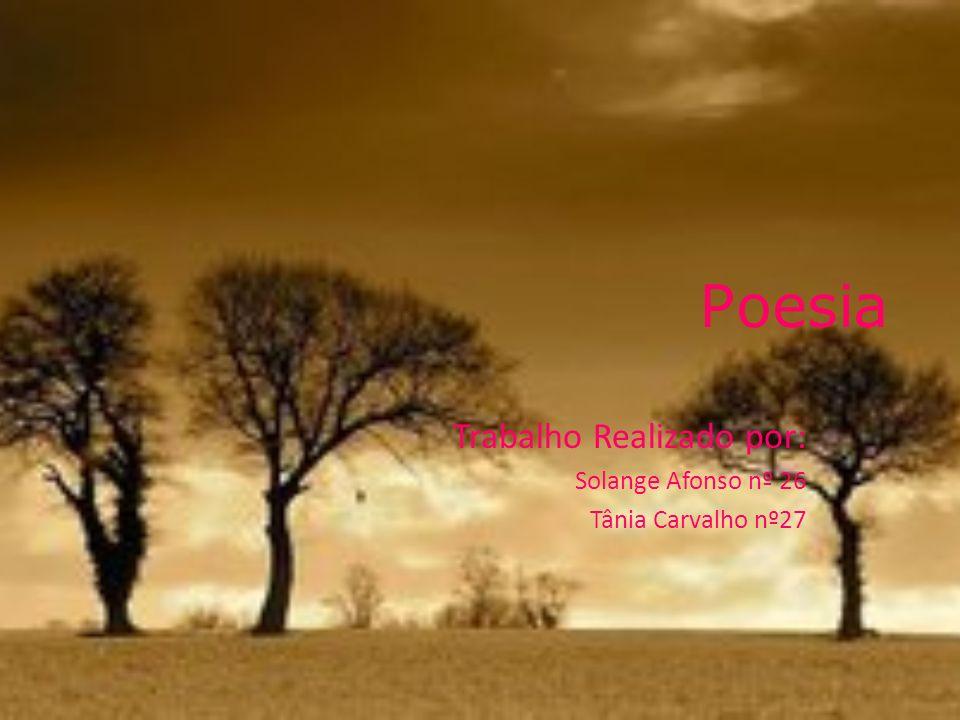 Poesia Trabalho Realizado por: Solange Afonso nº 26 Tânia Carvalho nº27