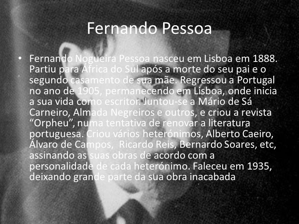 Fernando Pessoa Fernando Nogueira Pessoa nasceu em Lisboa em 1888.