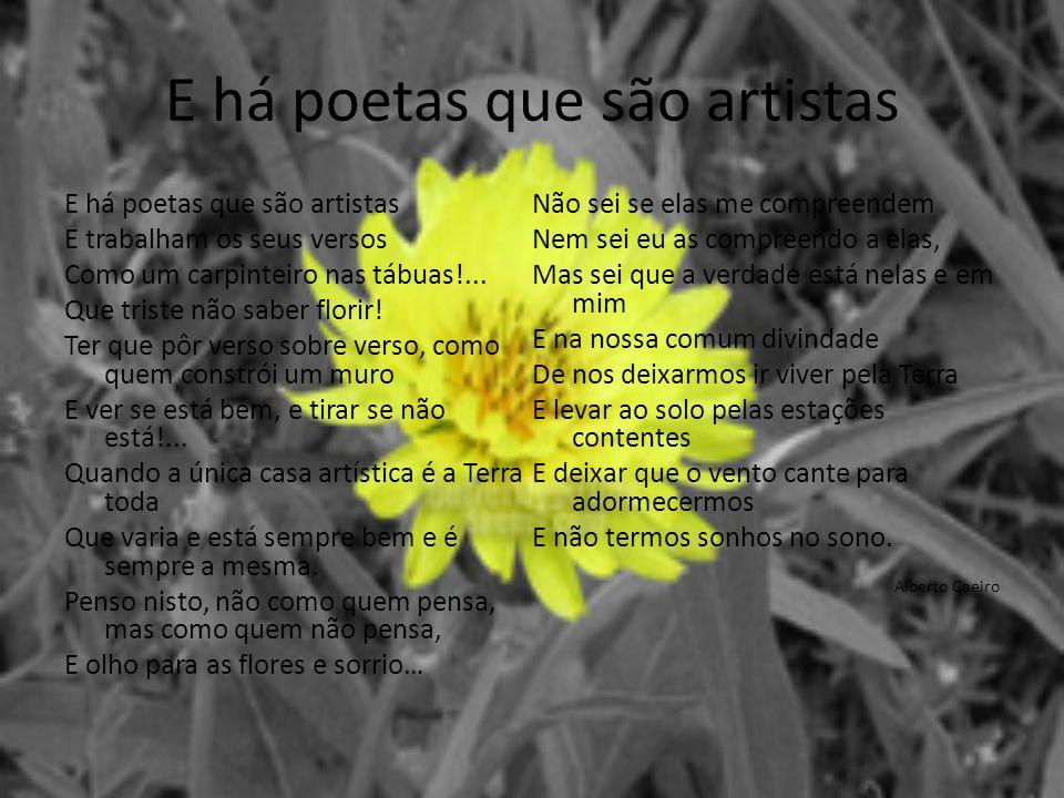 E há poetas que são artistas E trabalham os seus versos Como um carpinteiro nas tábuas!...