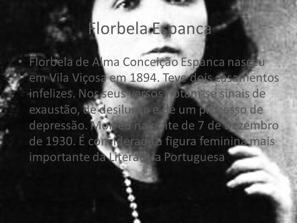 Florbela Espanca Florbela de Alma Conceição Espanca nasceu em Vila Viçosa em 1894.