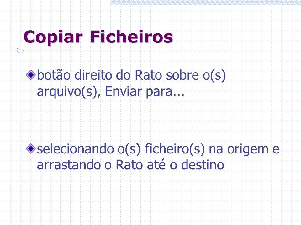 Copiar Ficheiros botão direito do Rato sobre o(s) arquivo(s), Enviar para... selecionando o(s) ficheiro(s) na origem e arrastando o Rato até o destino