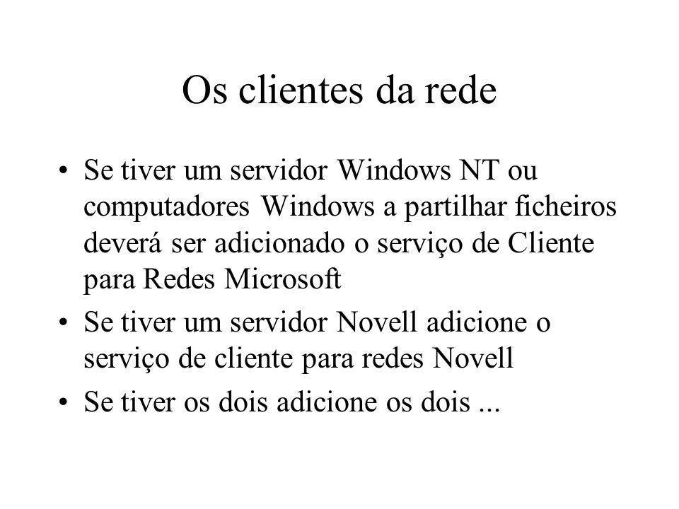 Os clientes da rede Se tiver um servidor Windows NT ou computadores Windows a partilhar ficheiros deverá ser adicionado o serviço de Cliente para Rede
