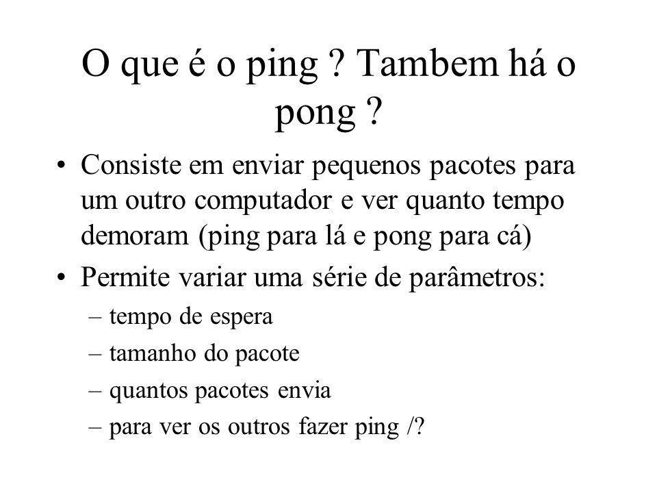 O que é o ping ? Tambem há o pong ? Consiste em enviar pequenos pacotes para um outro computador e ver quanto tempo demoram (ping para lá e pong para