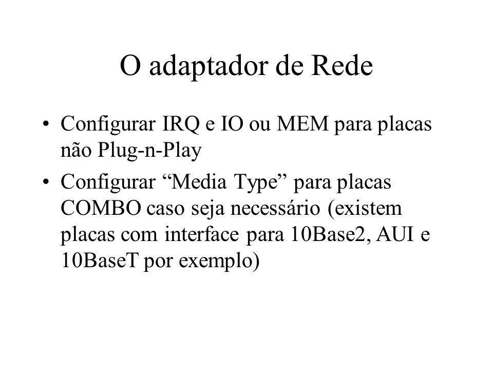 O adaptador de Rede Configurar IRQ e IO ou MEM para placas não Plug-n-Play Configurar Media Type para placas COMBO caso seja necessário (existem placa