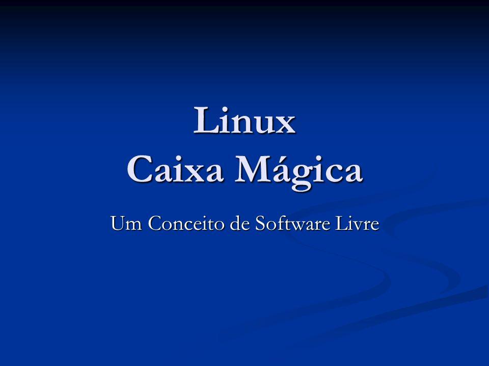 Linux Caixa Mágica Um Conceito de Software Livre