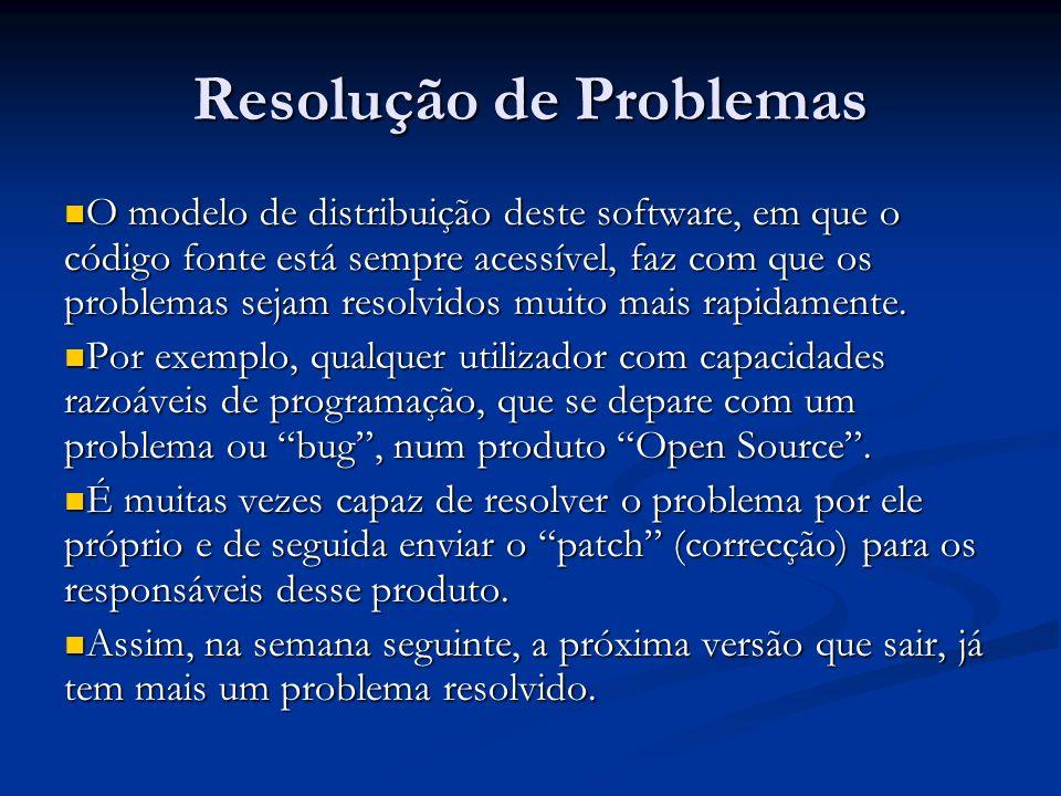 Resolução de Problemas O modelo de distribuição deste software, em que o código fonte está sempre acessível, faz com que os problemas sejam resolvidos
