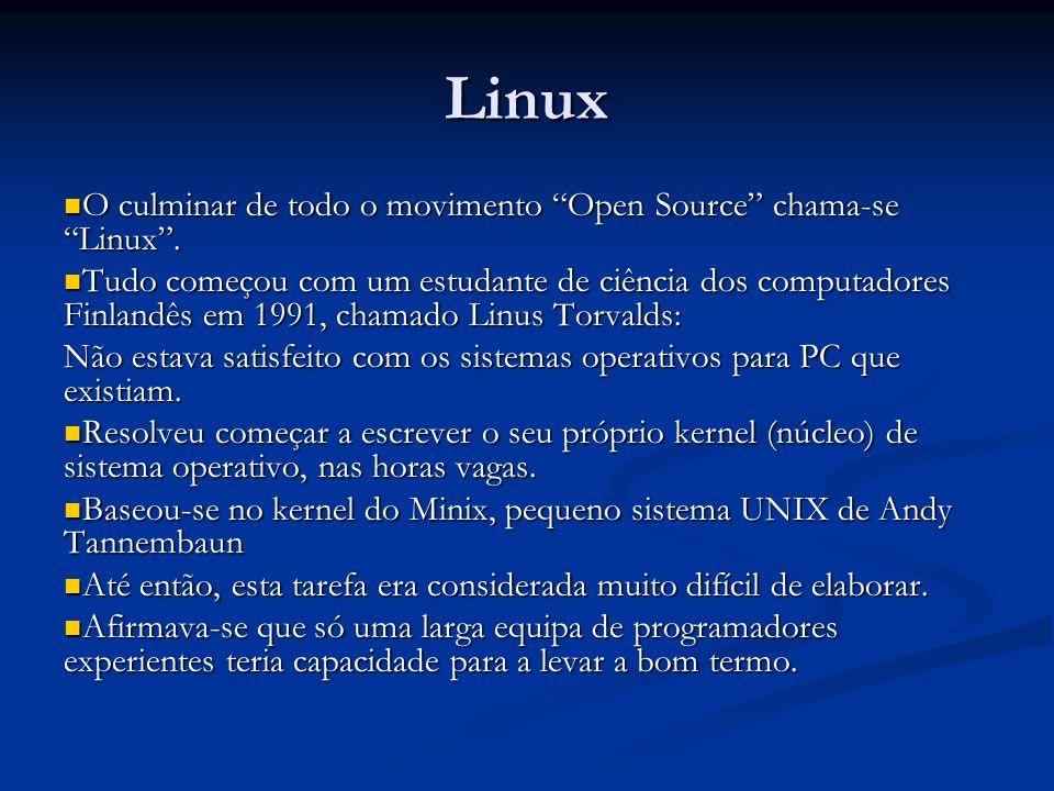 Linux O culminar de todo o movimento Open Source chama-se Linux. O culminar de todo o movimento Open Source chama-se Linux. Tudo começou com um estuda