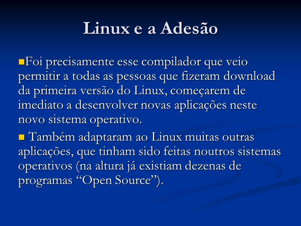 Linux e a Adesão Foi precisamente esse compilador que veio permitir a todas as pessoas que fizeram download da primeira versão do Linux, começarem de