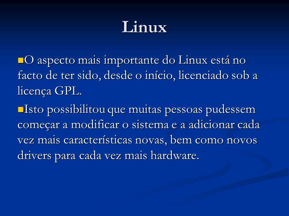 Linux O aspecto mais importante do Linux está no facto de ter sido, desde o início, licenciado sob a licença GPL. O aspecto mais importante do Linux e
