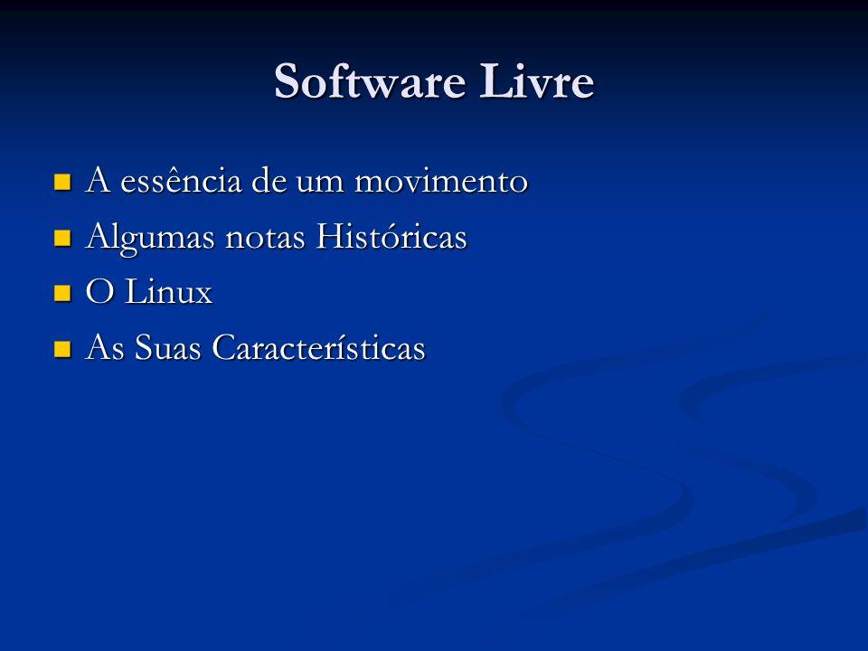 Software Livre A essência de um movimento A essência de um movimento Algumas notas Históricas Algumas notas Históricas O Linux O Linux As Suas Caracte