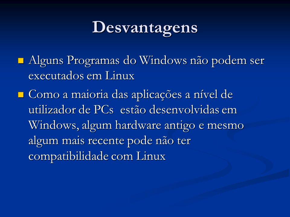 Desvantagens Alguns Programas do Windows não podem ser executados em Linux Alguns Programas do Windows não podem ser executados em Linux Como a maiori