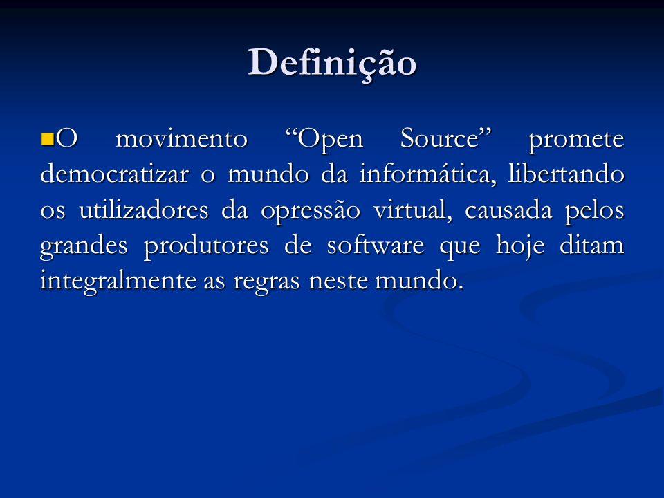 Definição O movimento Open Source promete democratizar o mundo da informática, libertando os utilizadores da opressão virtual, causada pelos grandes p
