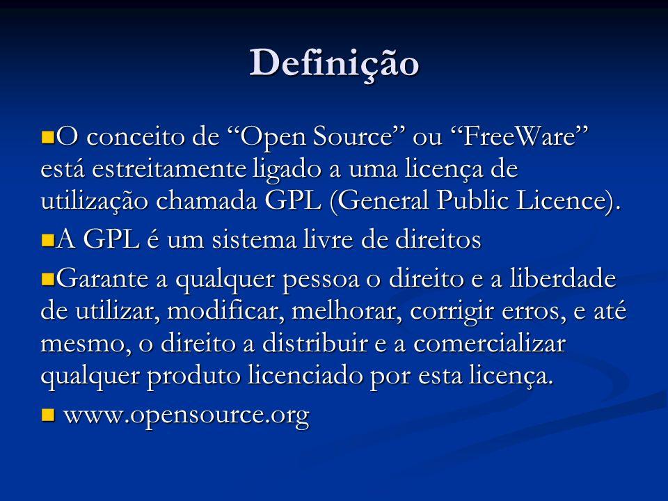 Definição O conceito de Open Source ou FreeWare está estreitamente ligado a uma licença de utilização chamada GPL (General Public Licence). O conceito