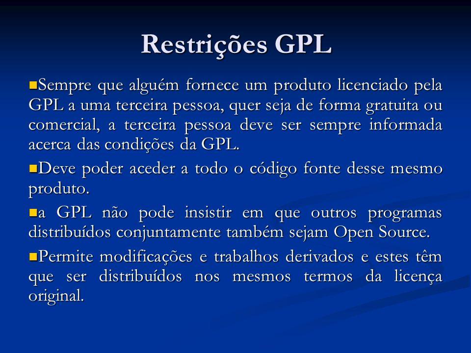 Restrições GPL Sempre que alguém fornece um produto licenciado pela GPL a uma terceira pessoa, quer seja de forma gratuita ou comercial, a terceira pe