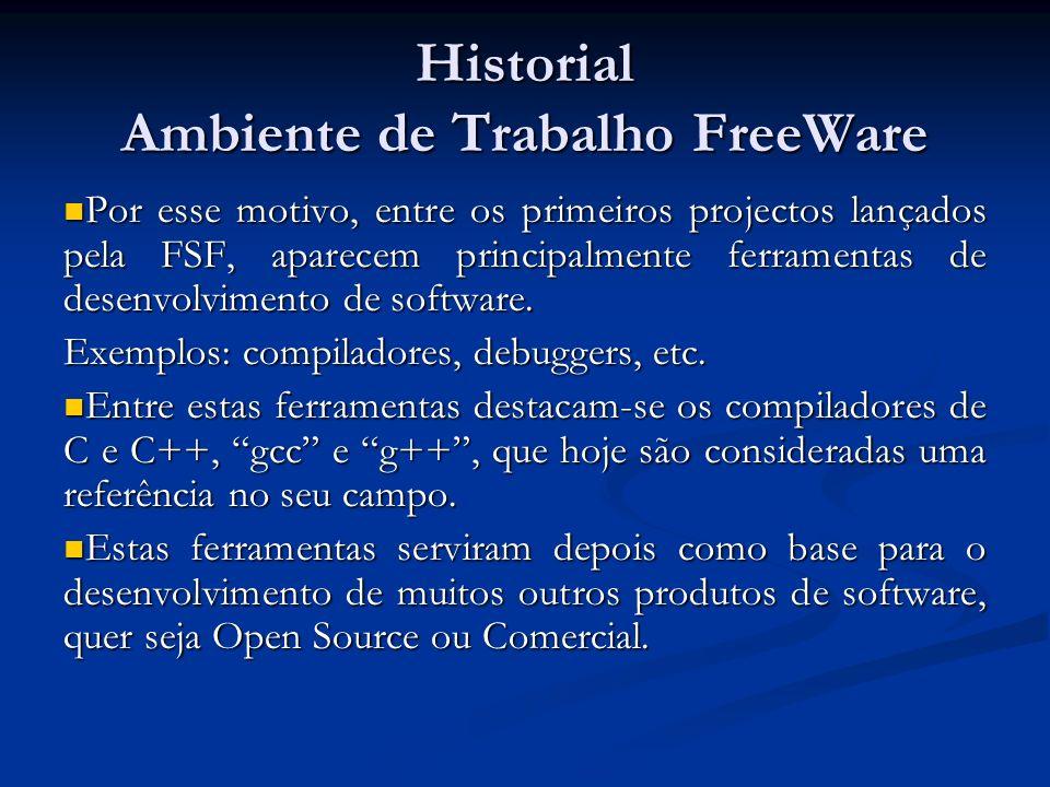 Historial Ambiente de Trabalho FreeWare Por esse motivo, entre os primeiros projectos lançados pela FSF, aparecem principalmente ferramentas de desenv