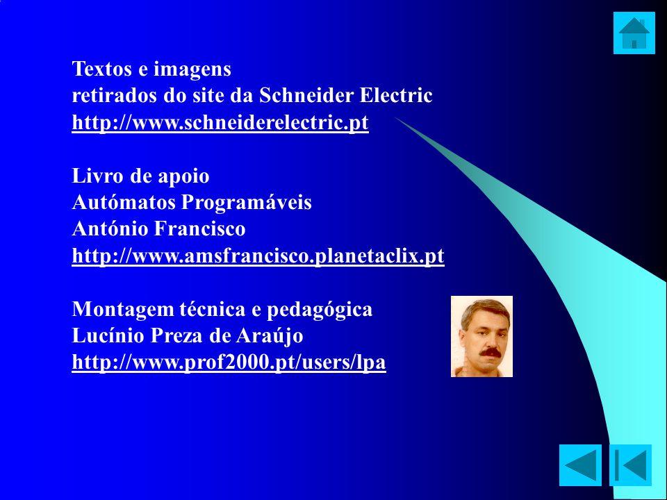 Textos e imagens retirados do site da Schneider Electric http://www.schneiderelectric.pt Livro de apoio Autómatos Programáveis António Francisco http: