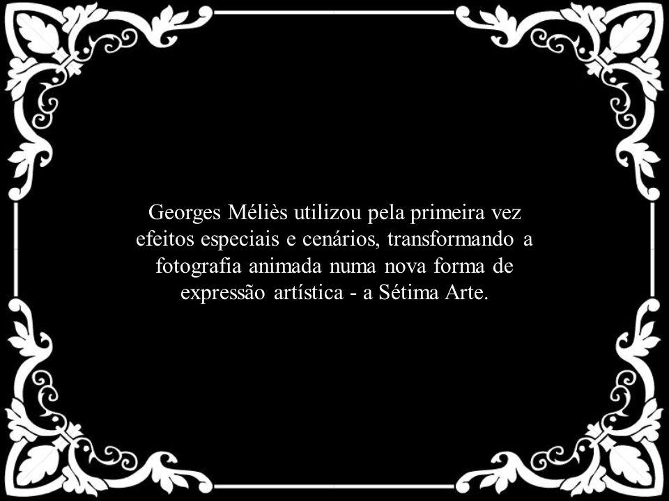 Georges Méliès utilizou pela primeira vez efeitos especiais e cenários, transformando a fotografia animada numa nova forma de expressão artística - a