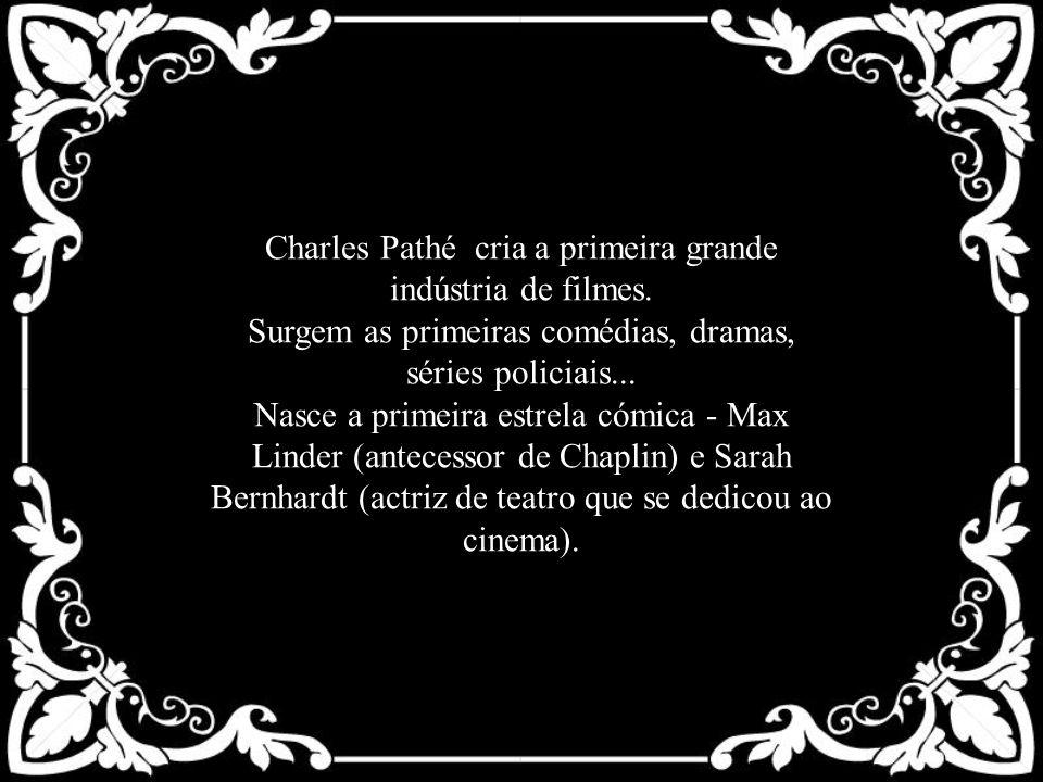 Charles Pathé cria a primeira grande indústria de filmes. Surgem as primeiras comédias, dramas, séries policiais... Nasce a primeira estrela cómica -