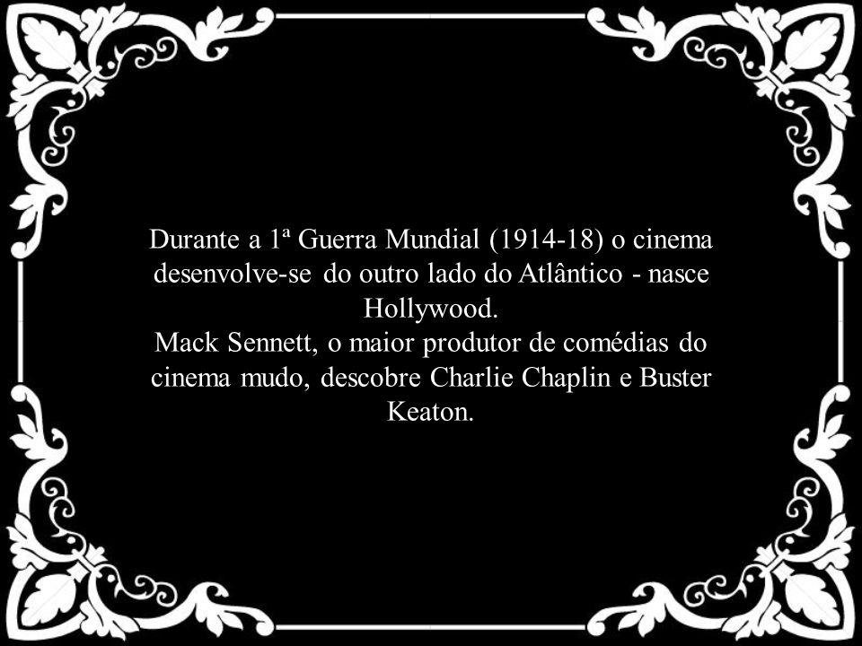 Durante a 1ª Guerra Mundial (1914-18) o cinema desenvolve-se do outro lado do Atlântico - nasce Hollywood. Mack Sennett, o maior produtor de comédias
