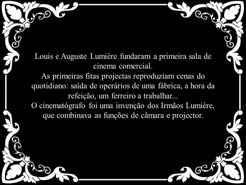 Louis e Auguste Lumière fundaram a primeira sala de cinema comercial. As primeiras fitas projectas reproduziam cenas do quotidiano: saída de operários